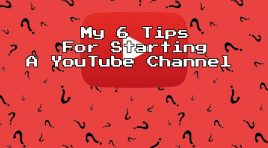 My 6 tips for starting a YOUTUBE channel